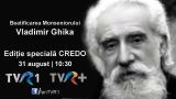 Ediţie specială Credo la TVR 1 dedicată beatificării monseniorului Vladimir Ghika