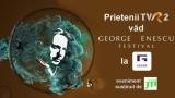Prietenii TVR2 văd Festivalul George Enescu la Grand Cinema Digiplex
