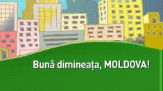 Luni v-am spus Bună dimineaţa, Moldova!