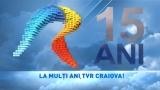 TVR Craiova împlinește 15 ANI