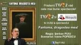 """Prietenii TVR2 văd primii spectacolul """"Fantoma, dragostea mea!"""""""