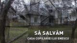 Reporter special: Să salvăm casa copilăriei lui Enescu