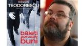 """""""Citeşte Româneşte"""" prezintă volumul lui Bogdan Teodorescu """"Băieţi aproape buni"""
