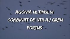 Agonia ultimului combinat de utilaj greu  - FORTUS