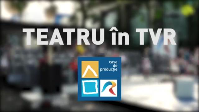 """Televiziunea Română deschide sezonul de """"Teatru în TVR"""""""