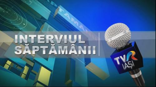 INTERVIUL SĂPTĂMÂNII