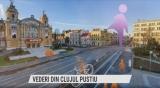 Vederi din Clujul pustiu | VIDEO