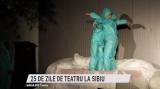 25 de zile de teatru la Sibiu   VIDEO