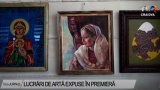Lucrări de artă expuse în premieră | VIDEO