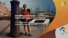 Interviul săptămânii: Călător prin lume, cu Irina Caţighera | VIDEO