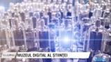 Muzeul digital al științei, la Timișoara | VIDEO