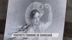 Portrete feminine de odinioară | VIDEO