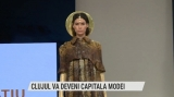 Clujul va deveni capitala modei | VIDEO