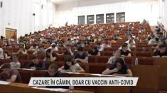 Cazare în cămin, doar cu vaccin anti-Covid | VIDEO
